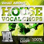 WA Production What About House Vocal Chops WAV Tutorial FLP Presets