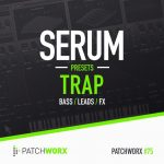 Loopmaster PatchWorx 75 Trap For XFER RECORDS SERUM