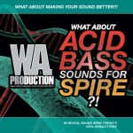 WA Production What About Acid Bass Sounds For Spire