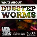 WA Production What About Dubstep Worms For XFER RECORDS SERUM