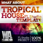 WA Production What About Tropical House FL Studio Template