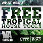 WA Production What About Free Tropical House Tools WAV MiDi