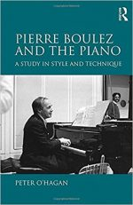 Pierre Boulez and The Piano A Study in Style and Technique