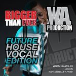 WA Production What About Bigger Than Ever Future House Vocal Edition WAV