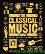 The Classical Music Book Big Ideas Simply Explained