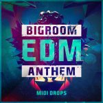 Mainroom Warehouse Bigroom EDM Anthem Midi Drops MiDi