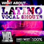 WA Production What About Latino Vocal Shouts WAV TUTORiAL FL STUDiO PROJECT-DISCOVER